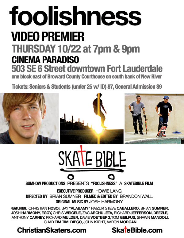 SkateBible.com Foolishness Movie will be premiered 1st in Florida at The Christian Skaters Conference. Pray for The Lord to be Glorified.