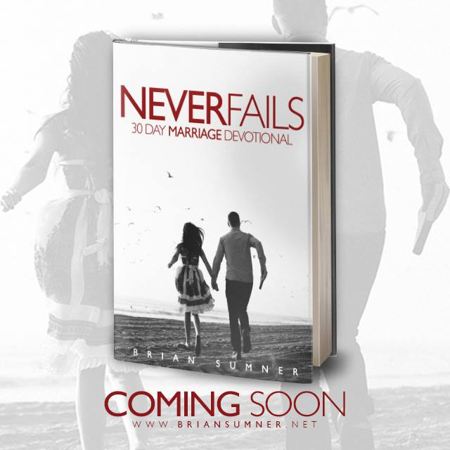 "Sneak peak at the upcoming ""Never Fails"" 30 Day Marriage Devotion Book.  Available soon with the goal of selling enough to give enough away. †"